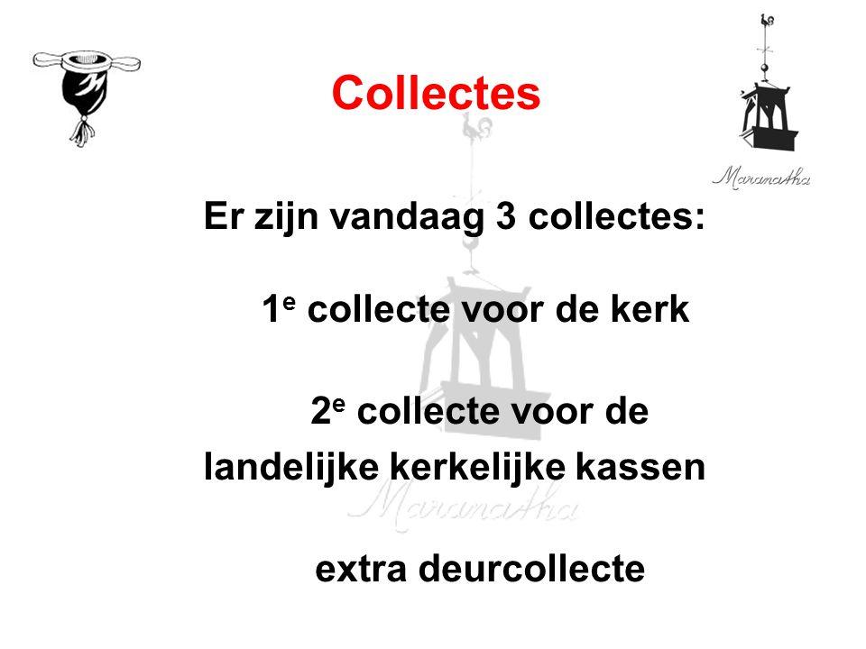 Er zijn vandaag 3 collectes: 1 e collecte voor de kerk 2 e collecte voor de landelijke kerkelijke kassen extra deurcollecte Collectes