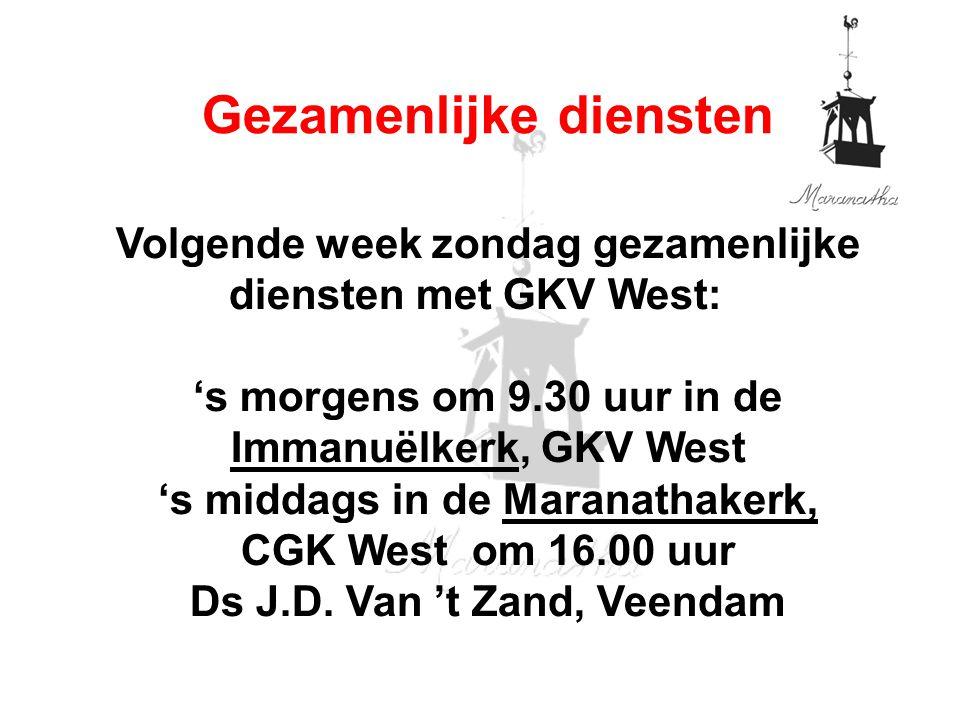 Volgende week zondag gezamenlijke diensten met GKV West: 's morgens om 9.30 uur in de Immanuëlkerk, GKV West 's middags in de Maranathakerk, CGK West