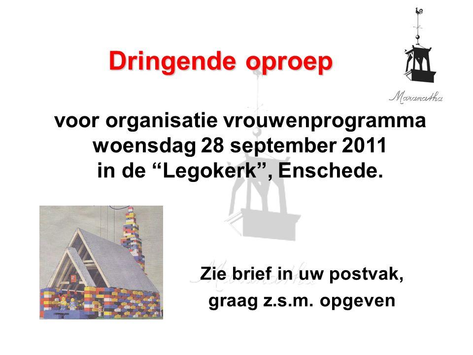 """voor organisatie vrouwenprogramma woensdag 28 september 2011 in de """"Legokerk"""", Enschede. Dringende oproep Zie brief in uw postvak, graag z.s.m. opgeve"""