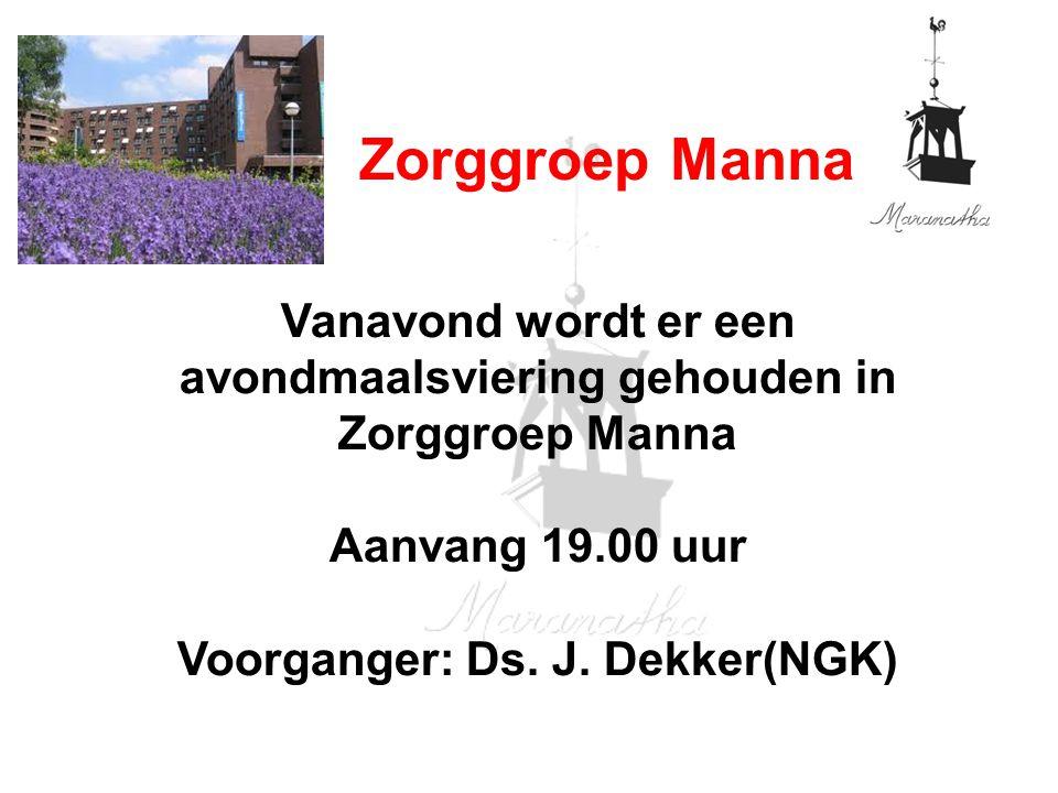 Zorggroep Manna Vanavond wordt er een avondmaalsviering gehouden in Zorggroep Manna Aanvang 19.00 uur Voorganger: Ds. J. Dekker(NGK)