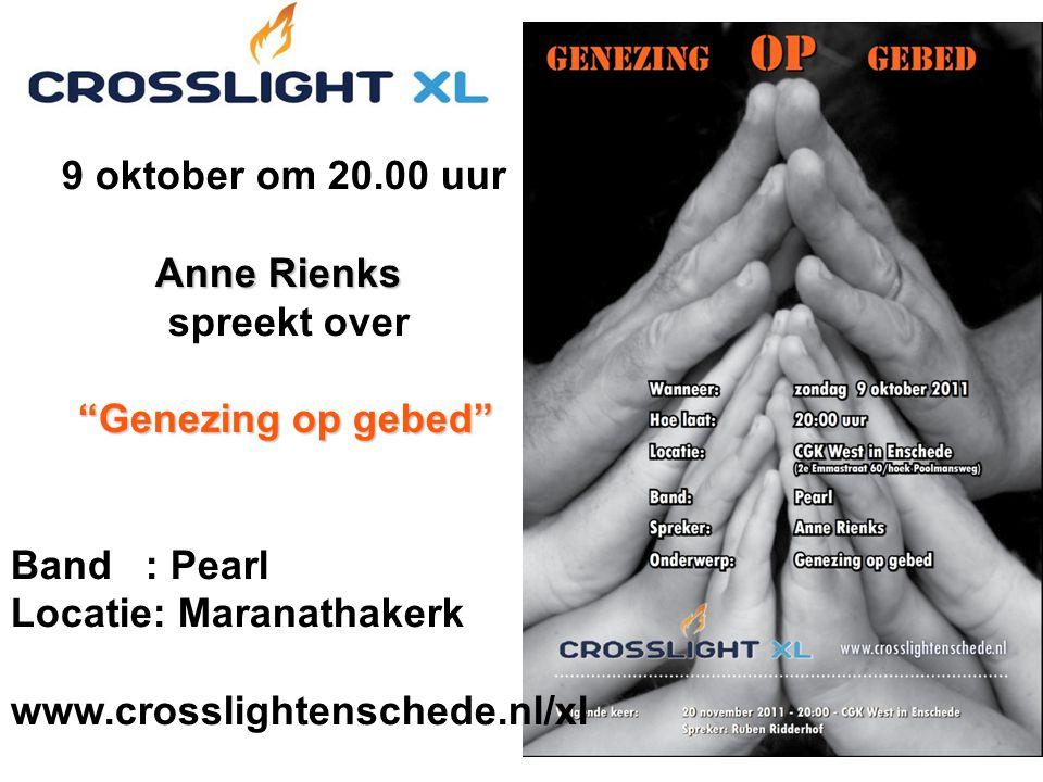 Anne Rienks Genezing op gebed 9 oktober om 20.00 uur Anne Rienks spreekt over Genezing op gebed Band : Pearl Locatie: Maranathakerk www.crosslightenschede.nl/xl
