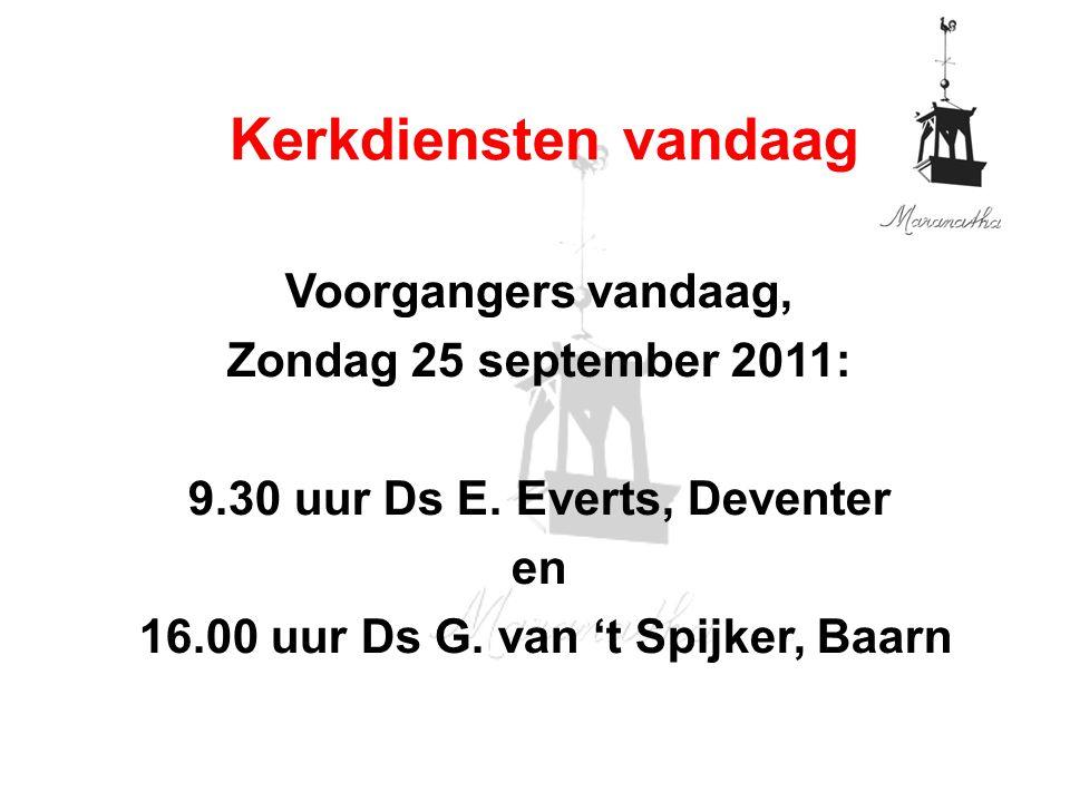 Voorgangers vandaag, Zondag 25 september 2011: 9.30 uur Ds E.