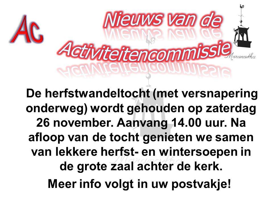 De herfstwandeltocht (met versnapering onderweg) wordt gehouden op zaterdag 26 november.