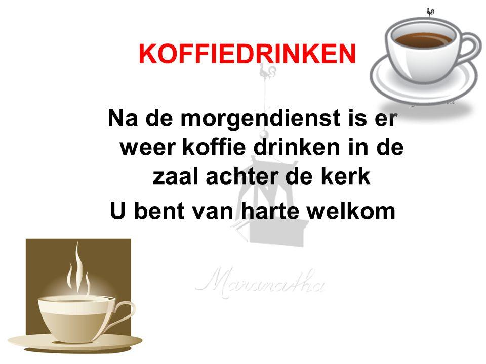 Na de morgendienst is er weer koffie drinken in de zaal achter de kerk U bent van harte welkom KOFFIEDRINKEN