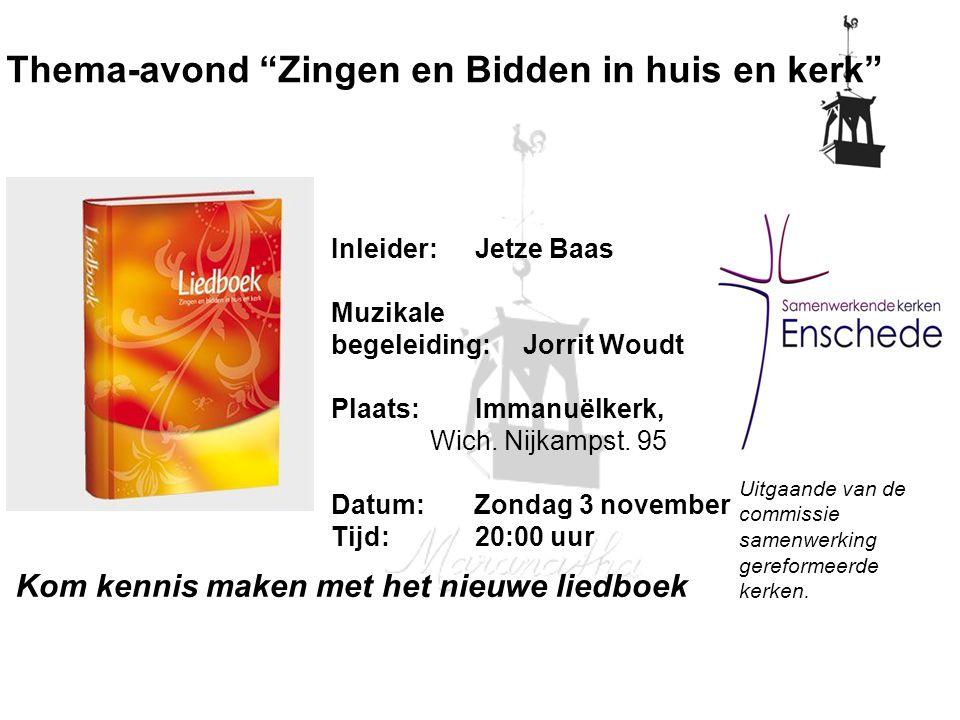 Kom kennis maken met het nieuwe liedboek Thema-avond Zingen en Bidden in huis en kerk Inleider: Jetze Baas Muzikale begeleiding: Jorrit Woudt Plaats: Immanuëlkerk, Wich.