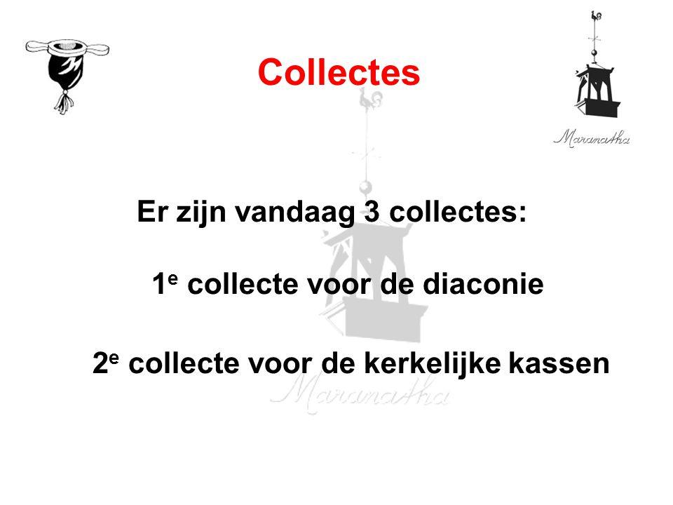Er zijn vandaag 3 collectes: 1 e collecte voor de diaconie 2 e collecte voor de kerkelijke kassen Collectes