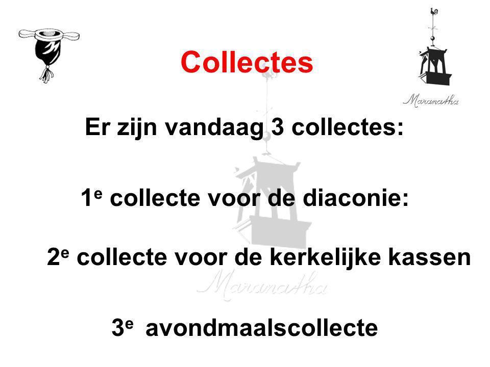 Er zijn vandaag 3 collectes: 1 e collecte voor de diaconie: 2 e collecte voor de kerkelijke kassen 3 e avondmaalscollecte Collectes