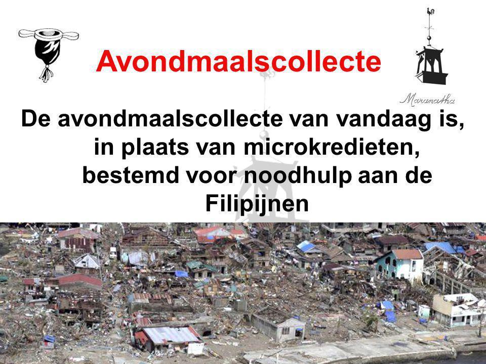 De avondmaalscollecte van vandaag is, in plaats van microkredieten, bestemd voor noodhulp aan de Filipijnen i.v.m. verwoesting van supertyfoon Haiyan
