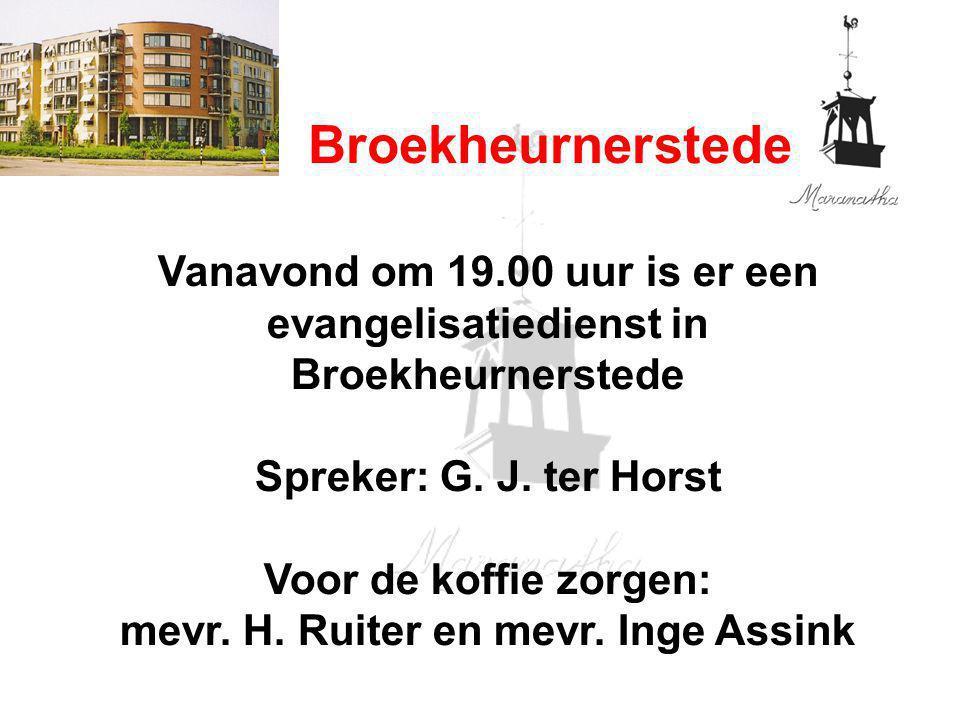Broekheurnerstede Vanavond om 19.00 uur is er een evangelisatiedienst in Broekheurnerstede Spreker: G. J. ter Horst Voor de koffie zorgen: mevr. H. Ru