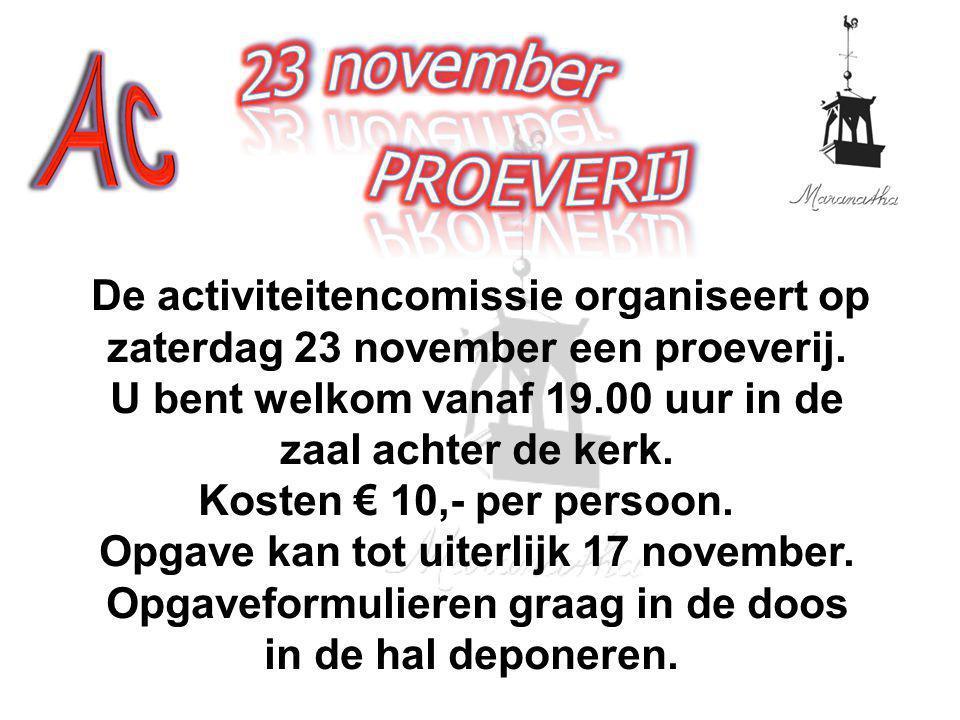 De activiteitencomissie organiseert op zaterdag 23 november een proeverij. U bent welkom vanaf 19.00 uur in de zaal achter de kerk. Kosten € 10,- per