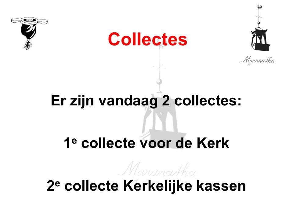 Er zijn vandaag 2 collectes: 1 e collecte voor de Kerk 2 e collecte Kerkelijke kassen Collectes