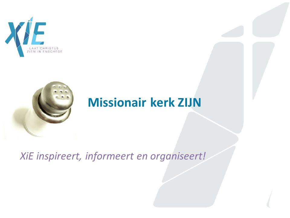 Missionair kerk ZIJN XiE inspireert, informeert en organiseert!