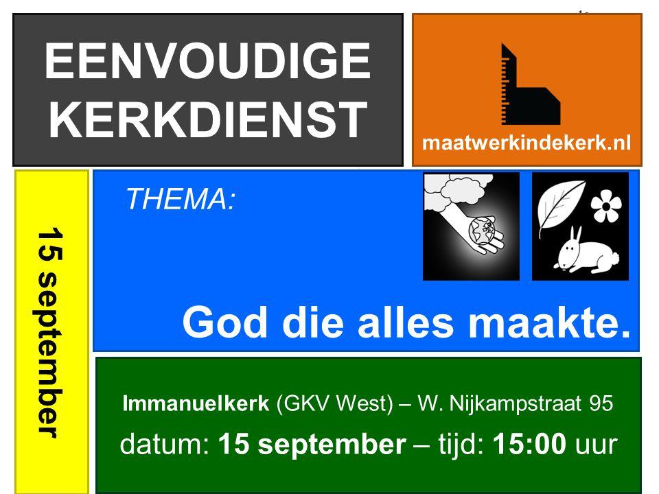 EENVOUDIGE KERKDIENST 15 september God die alles maakte.