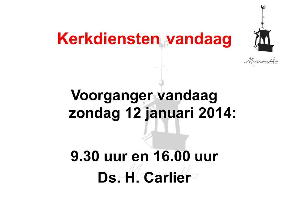 Voorganger vandaag zondag 12 januari 2014: 9.30 uur en 16.00 uur Ds.