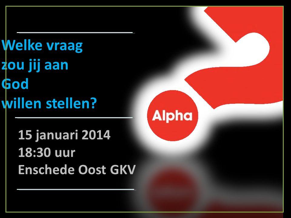 Welke vraag zou jij aan God willen stellen 15 januari 2014 18:30 uur Enschede Oost GKV
