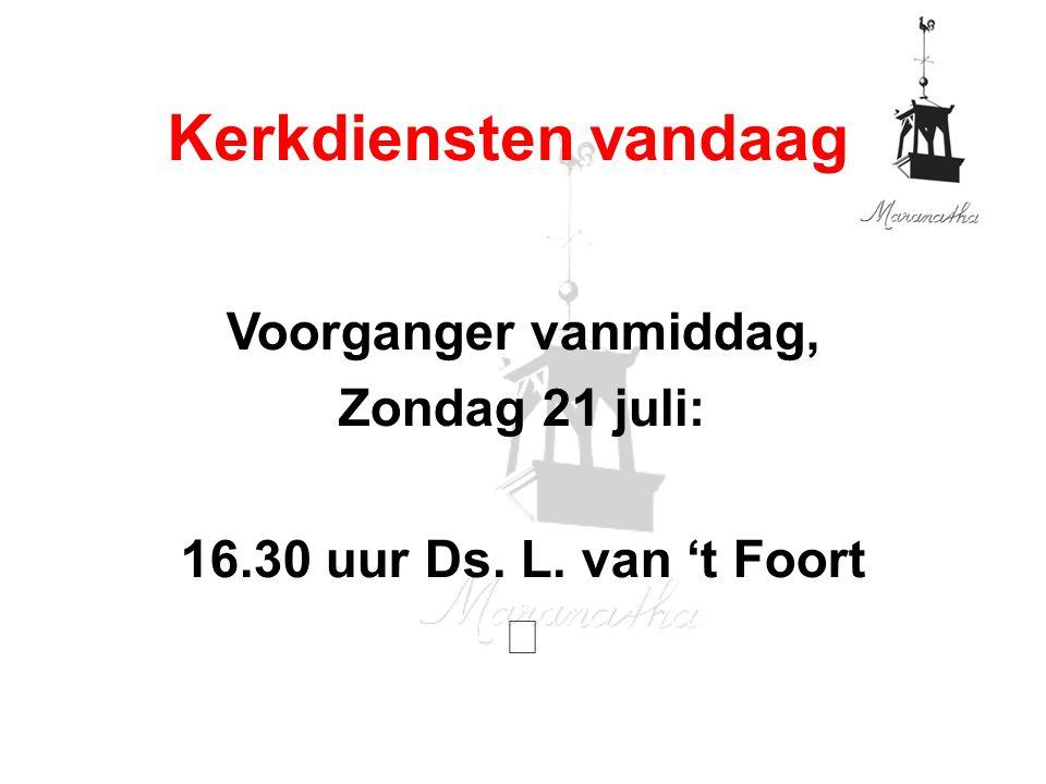 Diensten volgende week 28-7-2013: gezamenlijke diensten met GKV West 9.30 uur: Ds D.P.