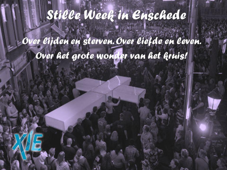 Stille Week in Enschede Over lijden en sterven. Over liefde en leven. Over het grote wonder van het kruis!