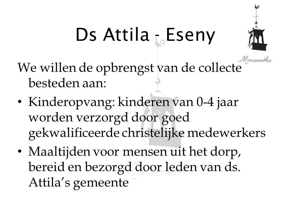 Ds Attila - Eseny We willen de opbrengst van de collecte besteden aan: Kinderopvang: kinderen van 0-4 jaar worden verzorgd door goed gekwalificeerde c