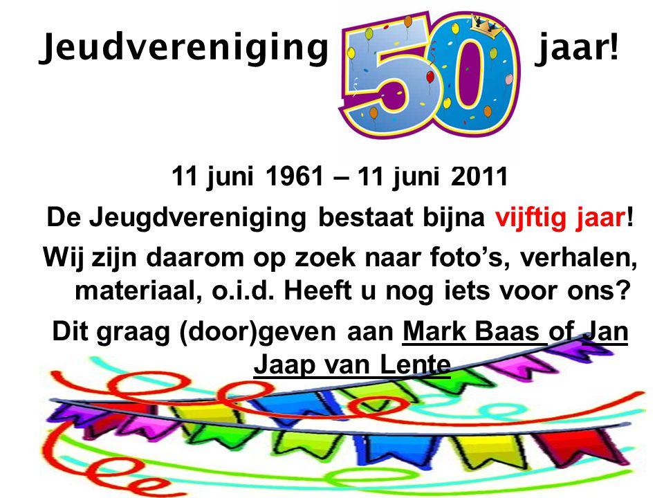 Jeudvereniging jaar. 11 juni 1961 – 11 juni 2011 De Jeugdvereniging bestaat bijna vijftig jaar.