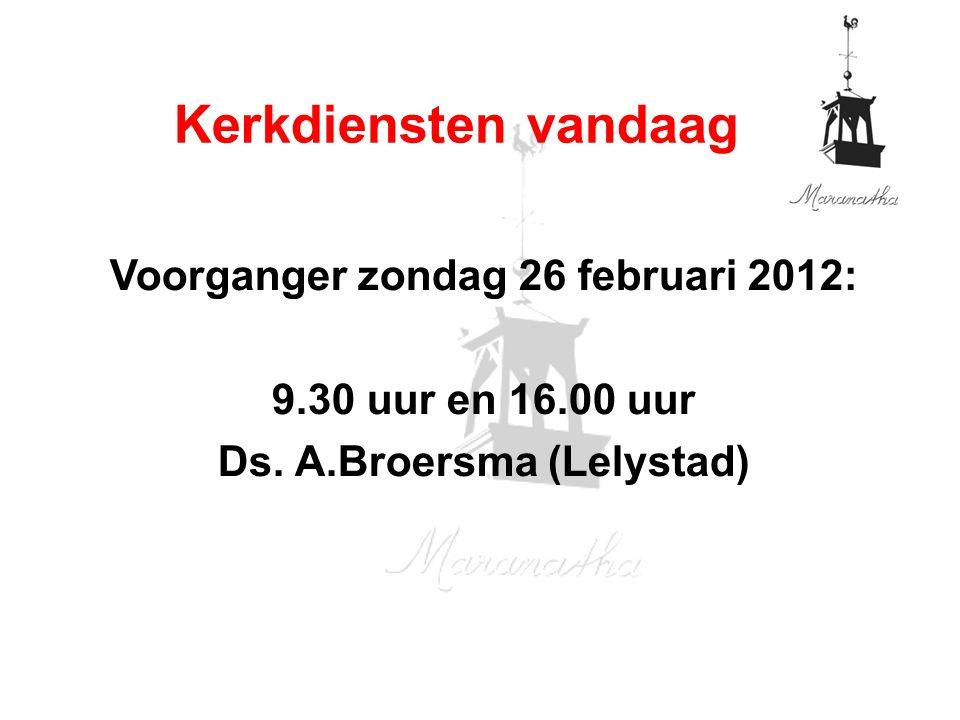 Voorganger zondag 26 februari 2012: 9.30 uur en 16.00 uur Ds.