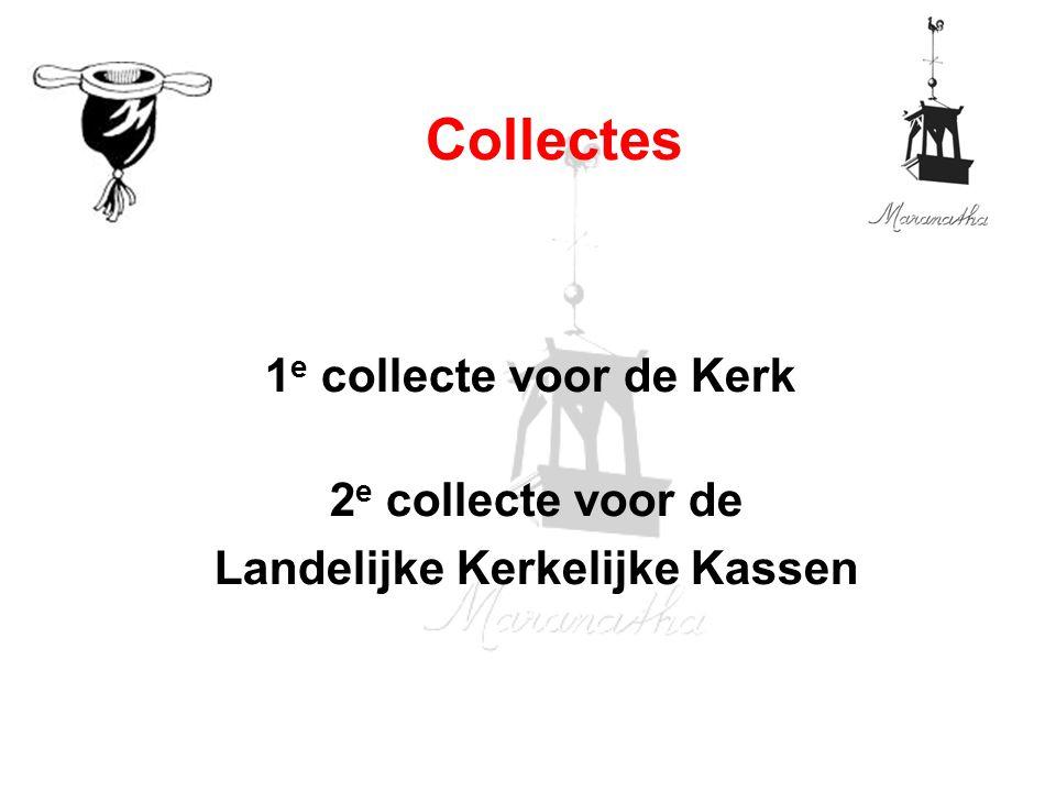 1 e collecte voor de Kerk 2 e collecte voor de Landelijke Kerkelijke Kassen Collectes