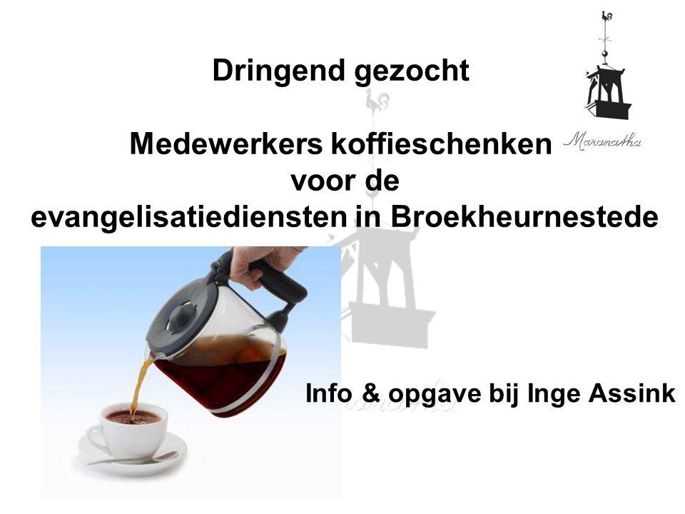 Info & opgave bij Inge Assink Dringend gezocht Medewerkers koffieschenken voor de evangelisatiediensten in Broekheurnestede
