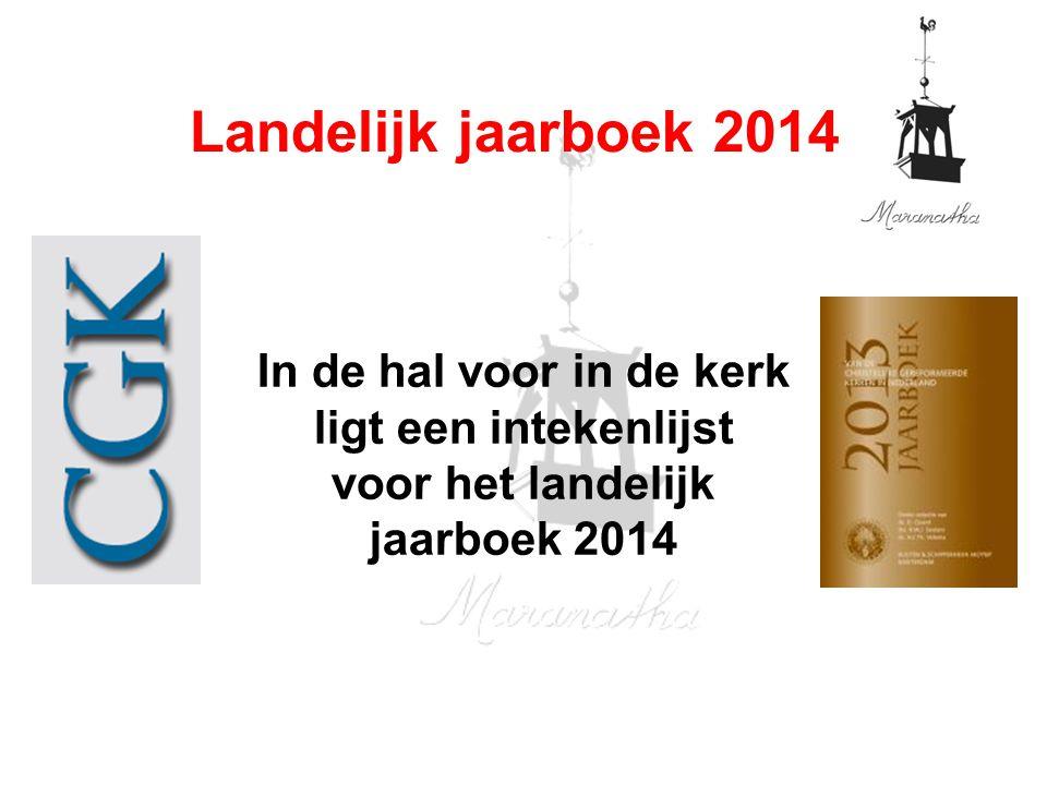 Landelijk jaarboek 2014 In de hal voor in de kerk ligt een intekenlijst voor het landelijk jaarboek 2014