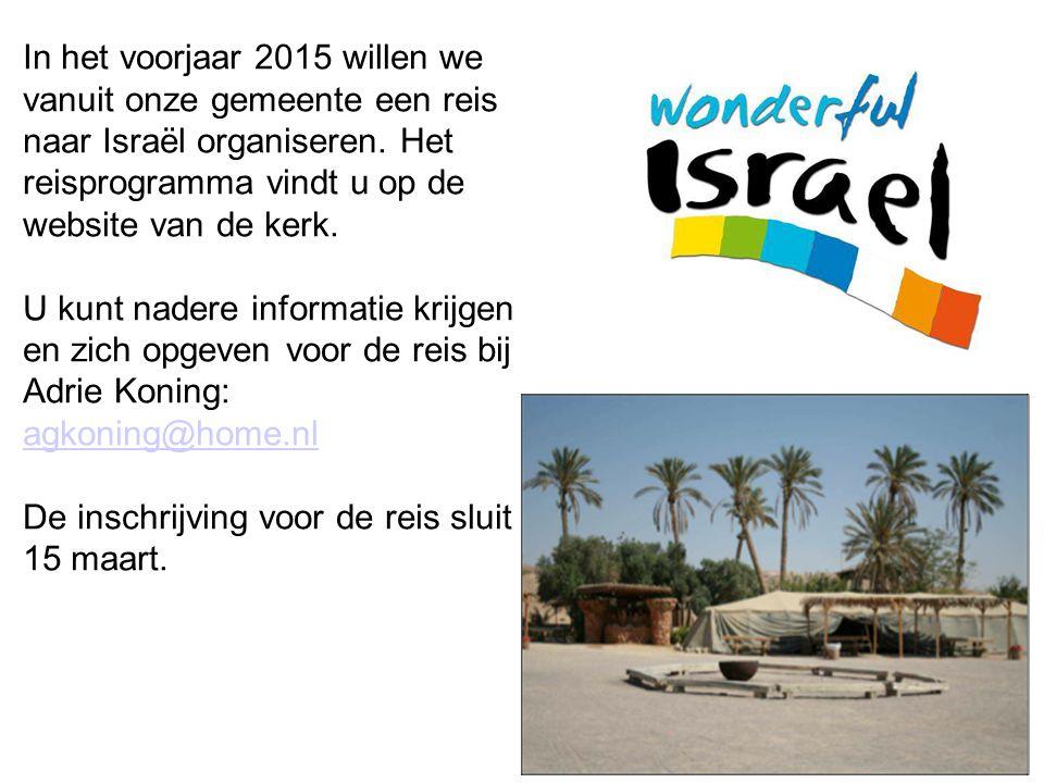 In het voorjaar 2015 willen we vanuit onze gemeente een reis naar Israël organiseren. Het reisprogramma vindt u op de website van de kerk. U kunt nade