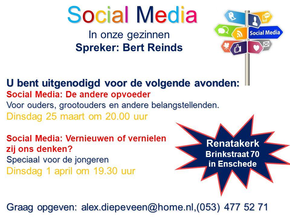 Social Media Social Media In onze gezinnen Spreker: Bert Reinds U bent uitgenodigd voor de volgende avonden: Social Media: De andere opvoeder Voor oud