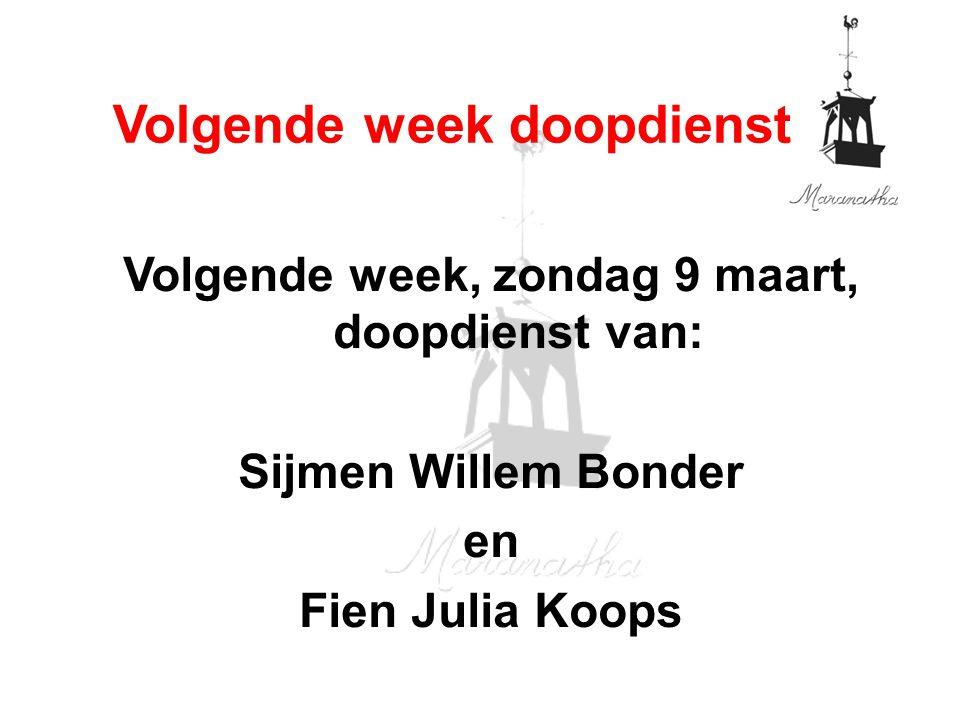 Volgende week, zondag 9 maart, doopdienst van: Sijmen Willem Bonder en Fien Julia Koops Volgende week doopdienst