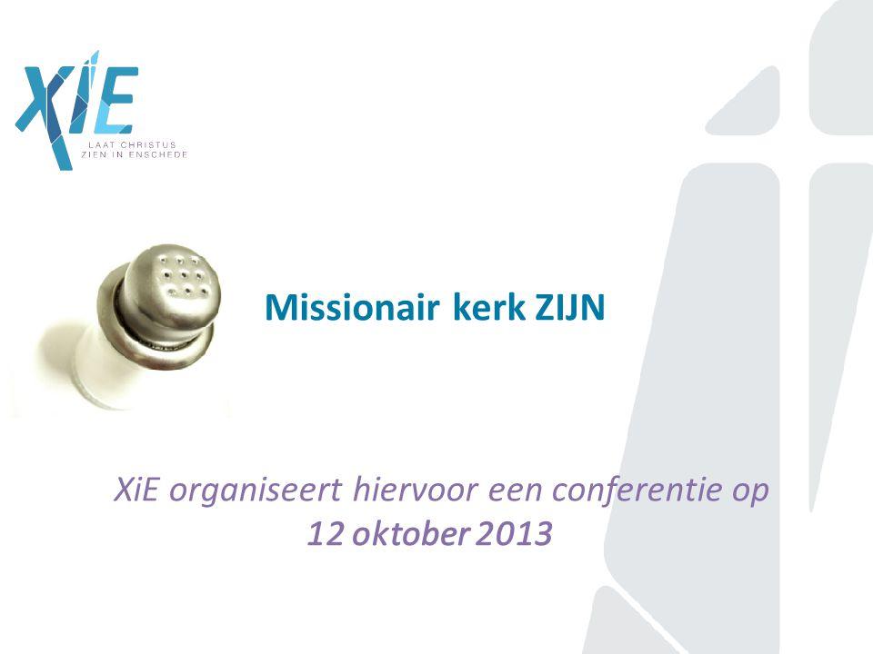 Missionair kerk ZIJN XiE organiseert hiervoor een conferentie op 12 oktober 2013