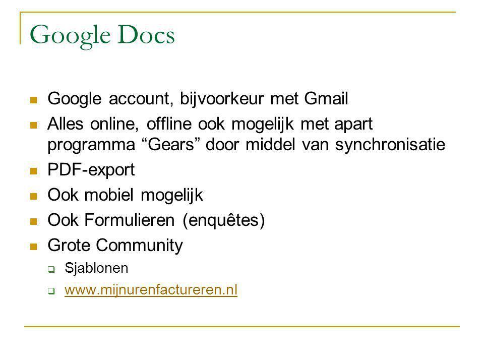 """Google Docs Google account, bijvoorkeur met Gmail Alles online, offline ook mogelijk met apart programma """"Gears"""" door middel van synchronisatie PDF-ex"""