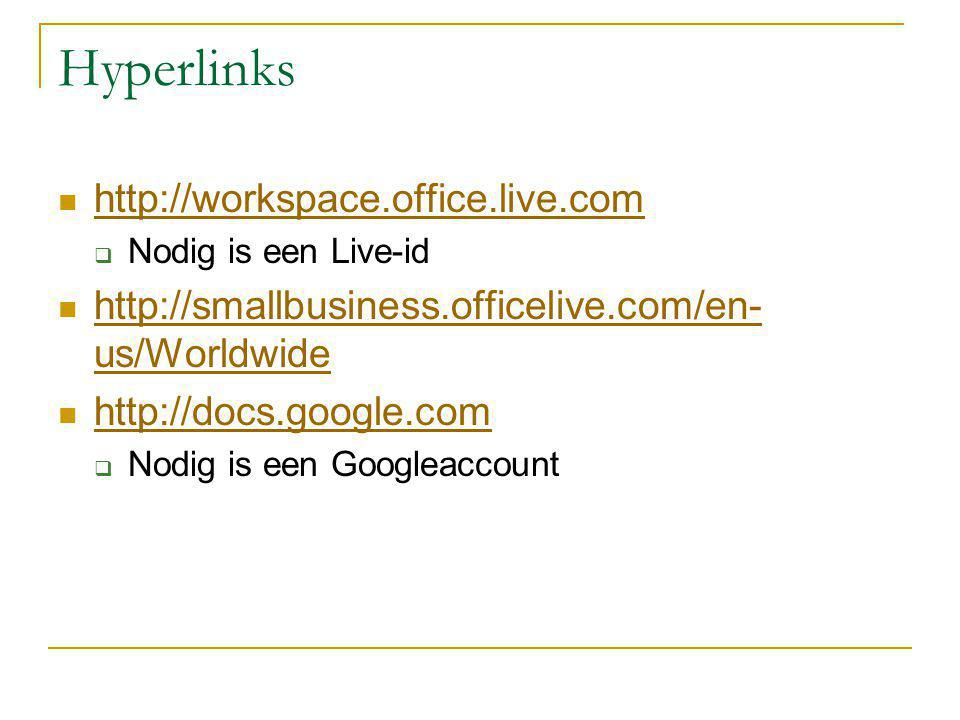 Hyperlinks http://workspace.office.live.com  Nodig is een Live-id http://smallbusiness.officelive.com/en- us/Worldwide http://smallbusiness.officelive.com/en- us/Worldwide http://docs.google.com  Nodig is een Googleaccount