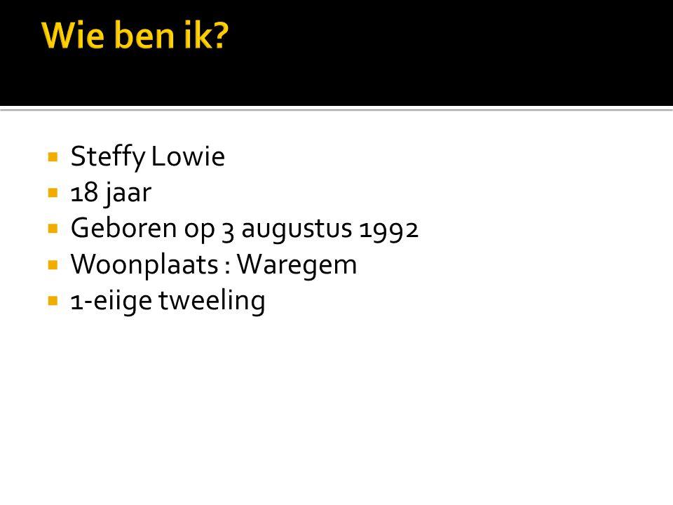  Steffy Lowie  18 jaar  Geboren op 3 augustus 1992  Woonplaats : Waregem  1-eiige tweeling