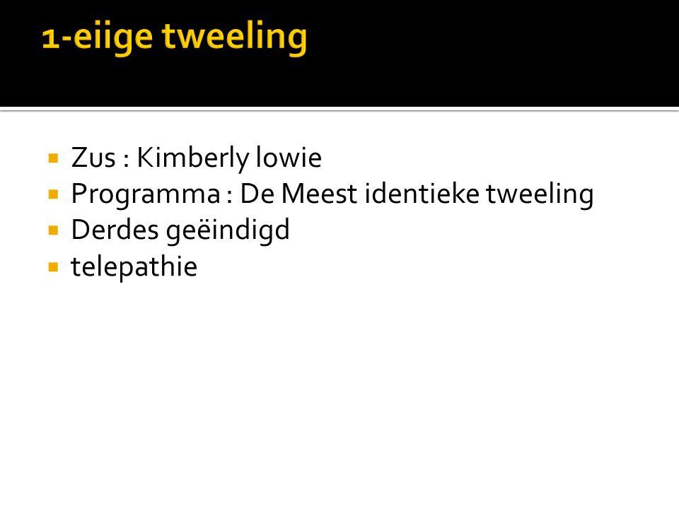  Zus : Kimberly lowie  Programma : De Meest identieke tweeling  Derdes geëindigd  telepathie