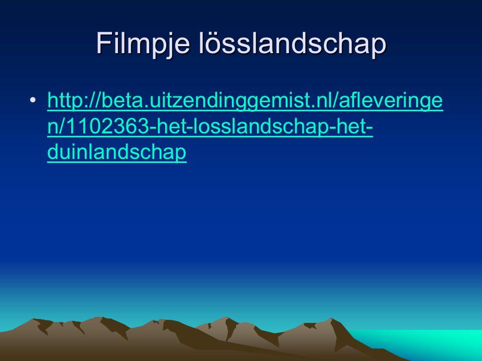 Filmpje lösslandschap http://beta.uitzendinggemist.nl/afleveringe n/1102363-het-losslandschap-het- duinlandschaphttp://beta.uitzendinggemist.nl/afleve