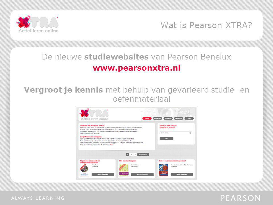De nieuwe studiewebsites van Pearson Benelux www.pearsonxtra.nl Vergroot je kennis met behulp van gevarieerd studie- en oefenmateriaal Wat is Pearson