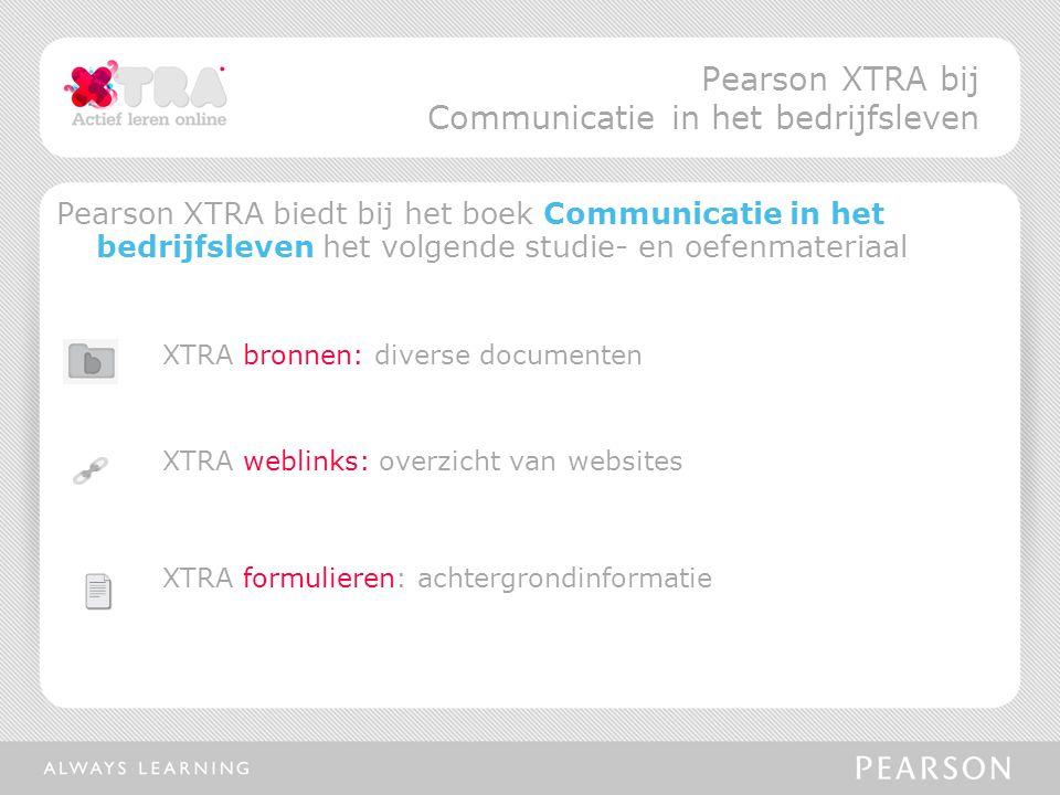 Pearson XTRA biedt bij het boek Communicatie in het bedrijfsleven het volgende studie- en oefenmateriaal XTRA bronnen: diverse documenten XTRA weblinks: overzicht van websites XTRA formulieren: achtergrondinformatie Pearson XTRA bij Communicatie in het bedrijfsleven