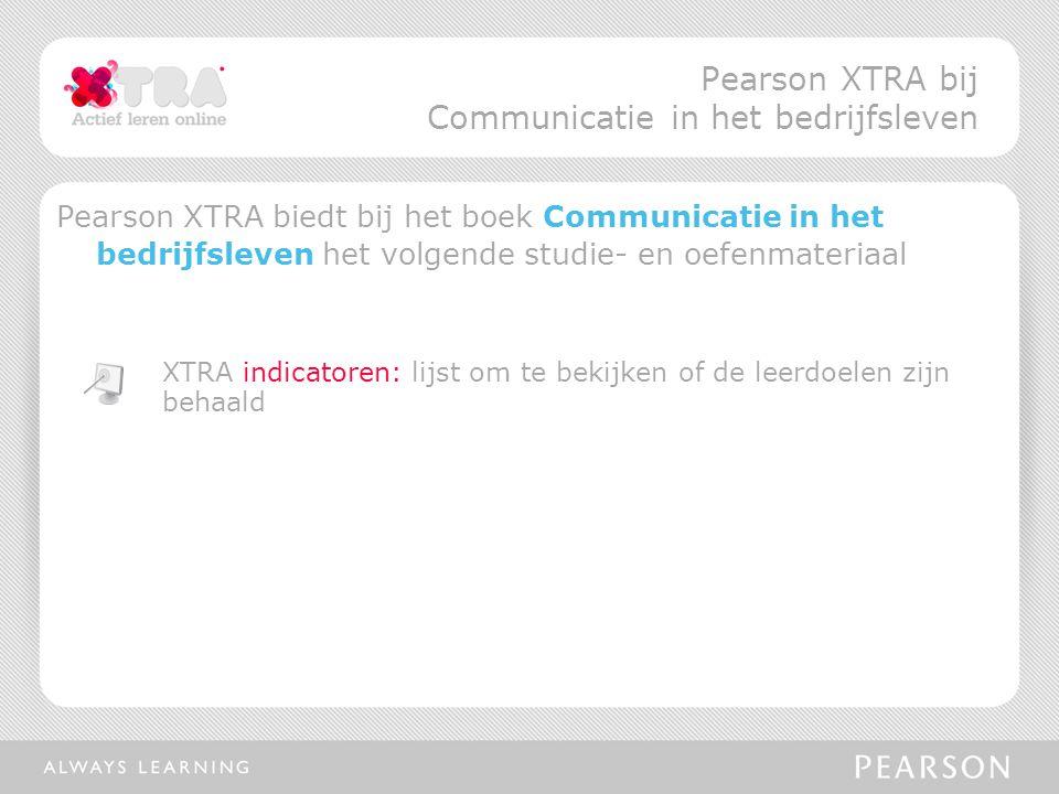 Pearson XTRA biedt bij het boek Communicatie in het bedrijfsleven het volgende studie- en oefenmateriaal XTRA indicatoren: lijst om te bekijken of de leerdoelen zijn behaald Pearson XTRA bij Communicatie in het bedrijfsleven