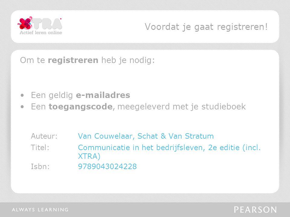 Om te registreren heb je nodig: Een geldig e-mailadres Een toegangscode, meegeleverd met je studieboek Auteur:Van Couwelaar, Schat & Van Stratum Titel: Communicatie in het bedrijfsleven, 2e editie (incl.