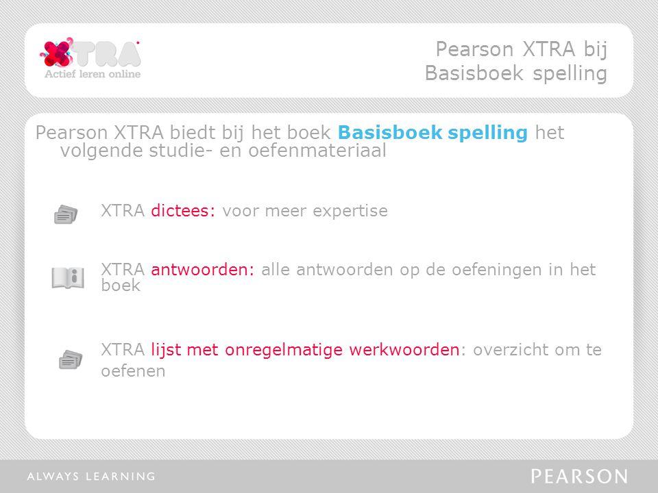Pearson XTRA biedt bij het boek Basisboek spelling het volgende studie- en oefenmateriaal XTRA dictees: voor meer expertise XTRA antwoorden: alle antwoorden op de oefeningen in het boek XTRA lijst met onregelmatige werkwoorden: overzicht om te oefenen Pearson XTRA bij Basisboek spelling
