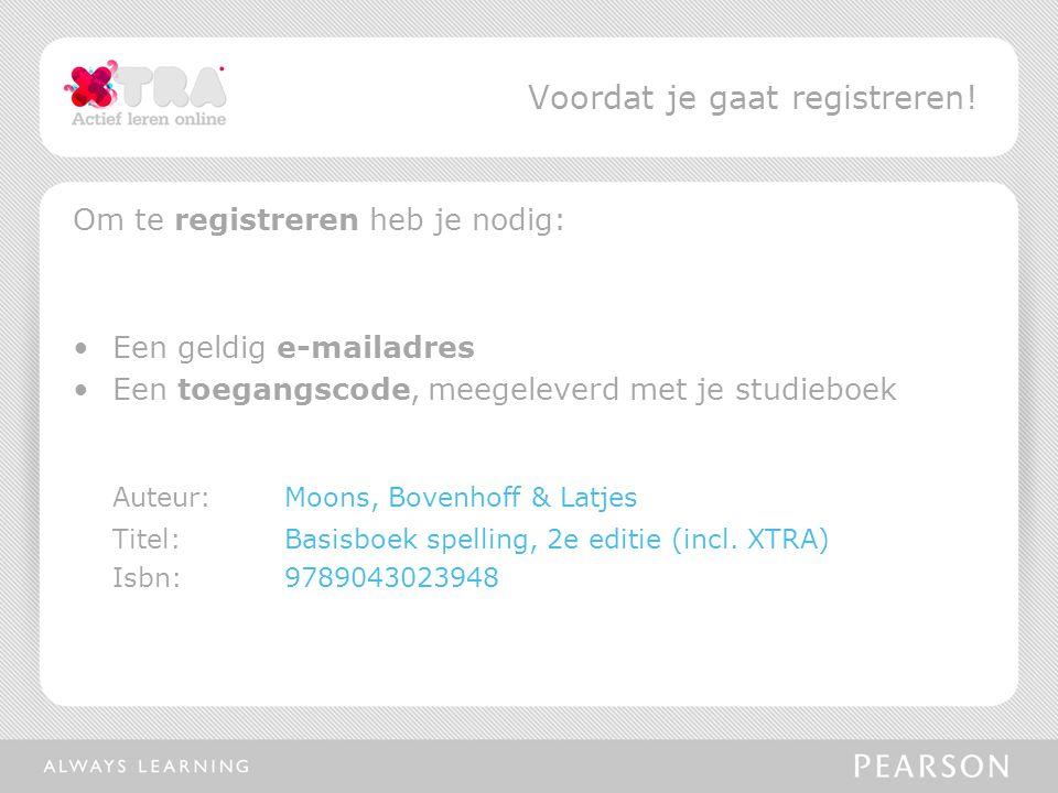 Om te registreren heb je nodig: Een geldig e-mailadres Een toegangscode, meegeleverd met je studieboek Auteur:Moons, Bovenhoff & Latjes Titel: Basisbo