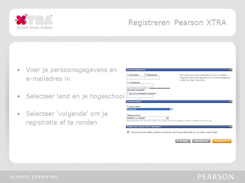 Voer je persoonsgegevens en e-mailadres in Selecteer land en je hogeschool Selecteer 'volgende' om je registratie af te ronden Registreren Pearson XTR