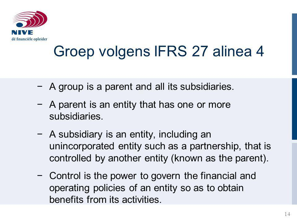 14 Groep volgens IFRS 27 alinea 4 −A group is a parent and all its subsidiaries.
