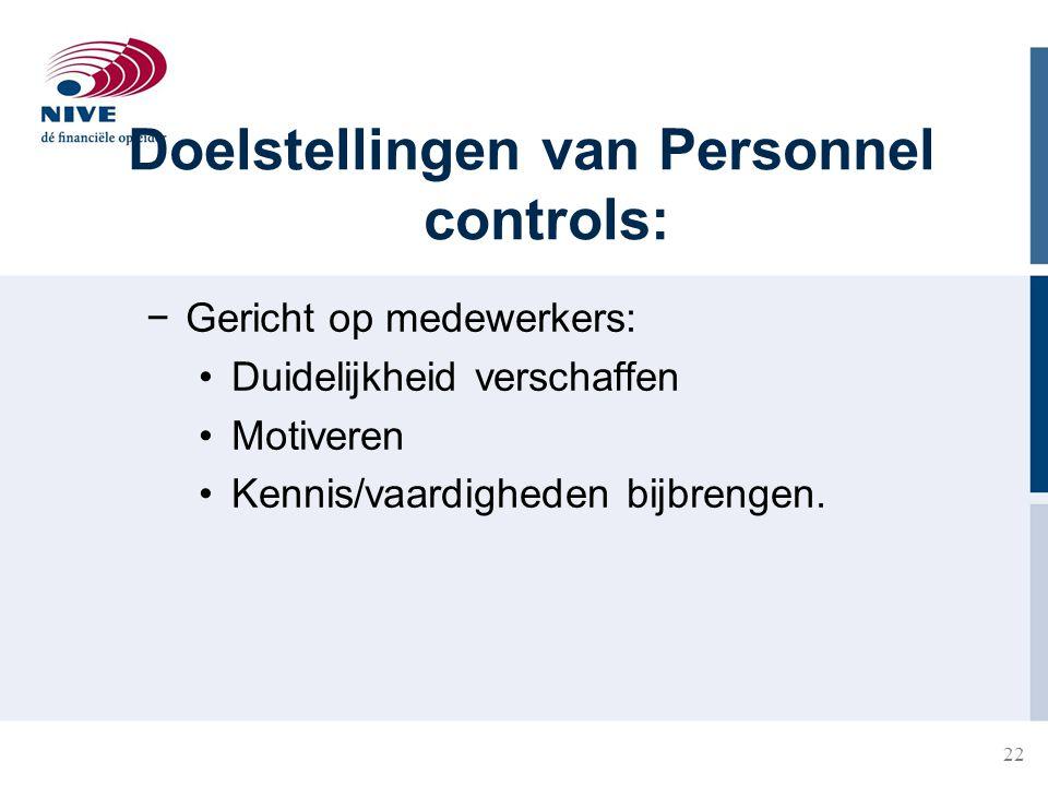 22 Doelstellingen van Personnel controls: −Gericht op medewerkers: Duidelijkheid verschaffen Motiveren Kennis/vaardigheden bijbrengen.