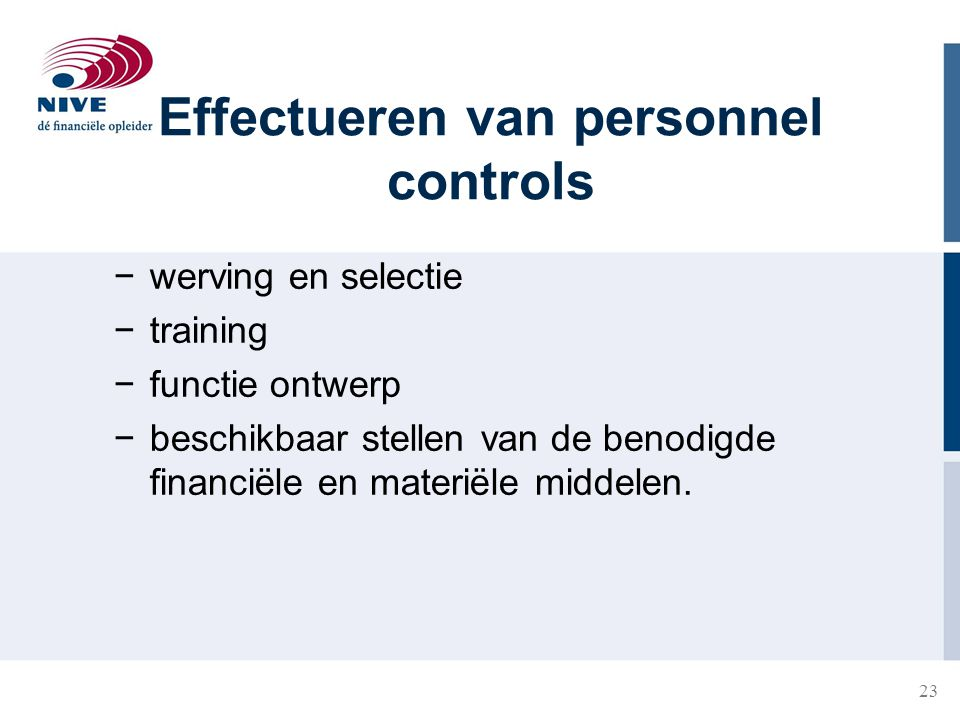 23 Effectueren van personnel controls −werving en selectie −training −functie ontwerp −beschikbaar stellen van de benodigde financiële en materiële mi
