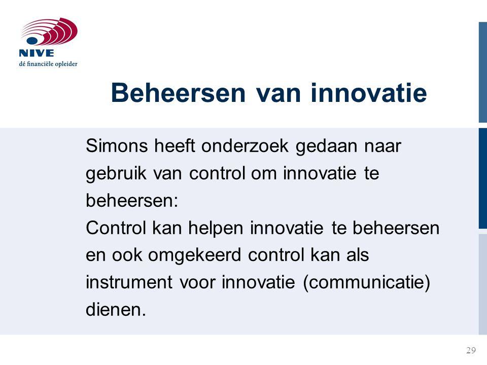 29 Beheersen van innovatie Simons heeft onderzoek gedaan naar gebruik van control om innovatie te beheersen: Control kan helpen innovatie te beheersen