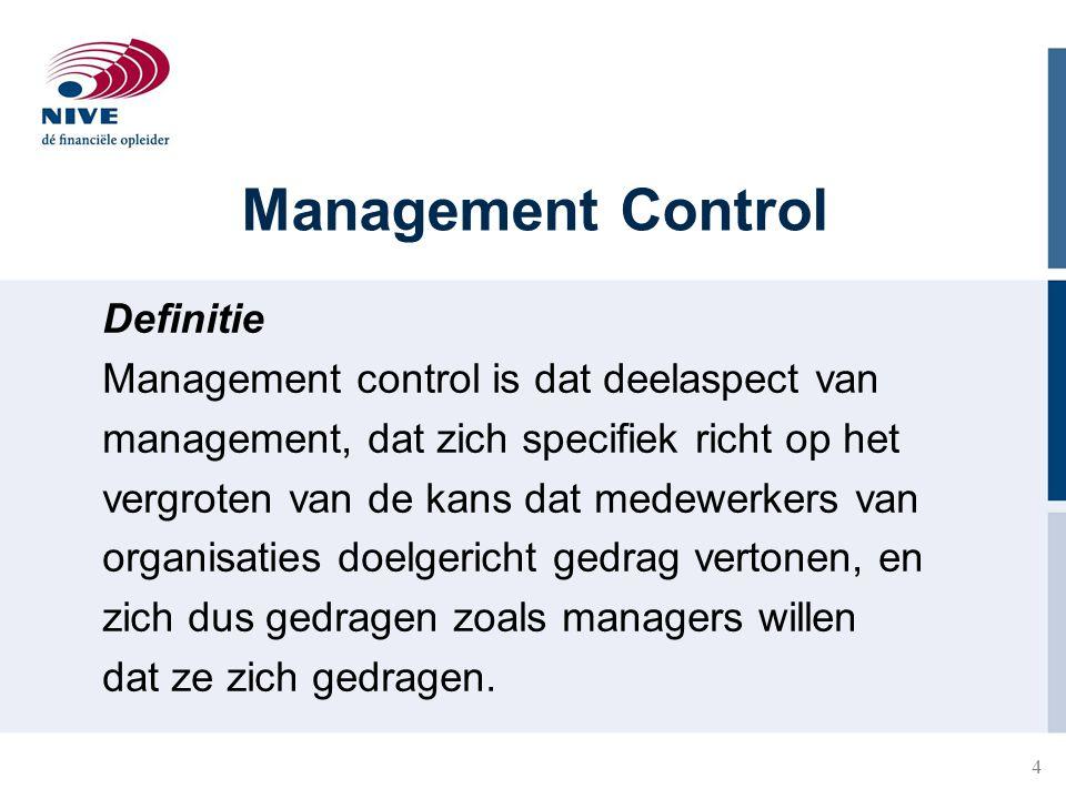 4 Management Control Definitie Management control is dat deelaspect van management, dat zich specifiek richt op het vergroten van de kans dat medewerk