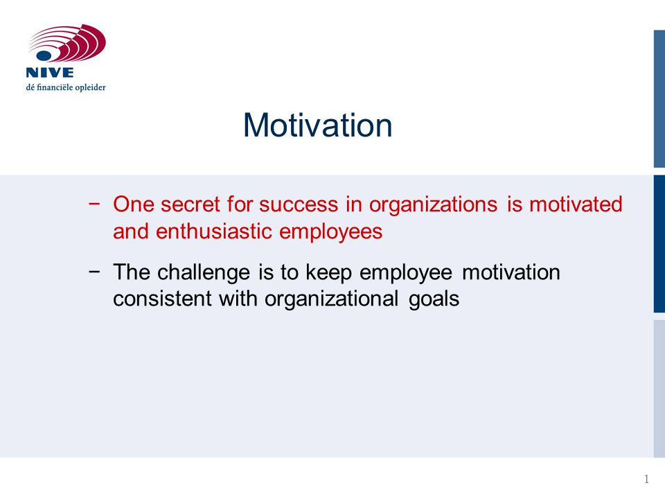 1 Motivation −One secret for success in organizations is motivated and enthusiastic employees −The challenge is to keep employee motivation consistent