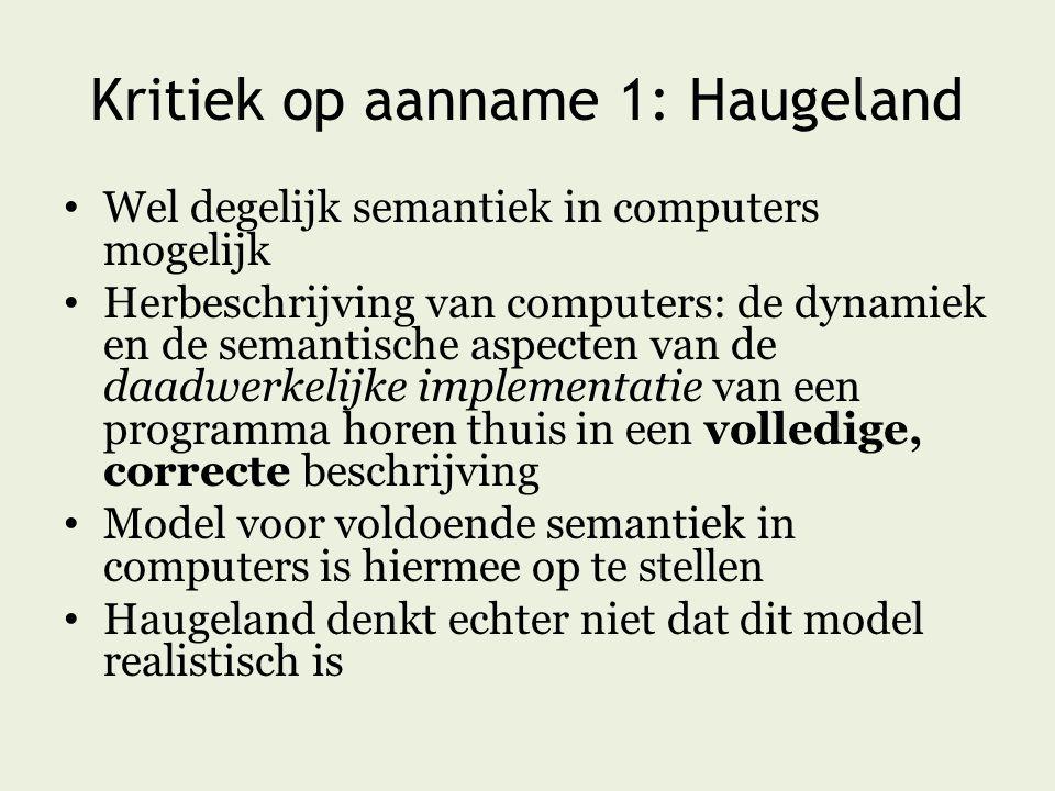 Kritiek op aanname 1: Haugeland Wel degelijk semantiek in computers mogelijk Herbeschrijving van computers: de dynamiek en de semantische aspecten van